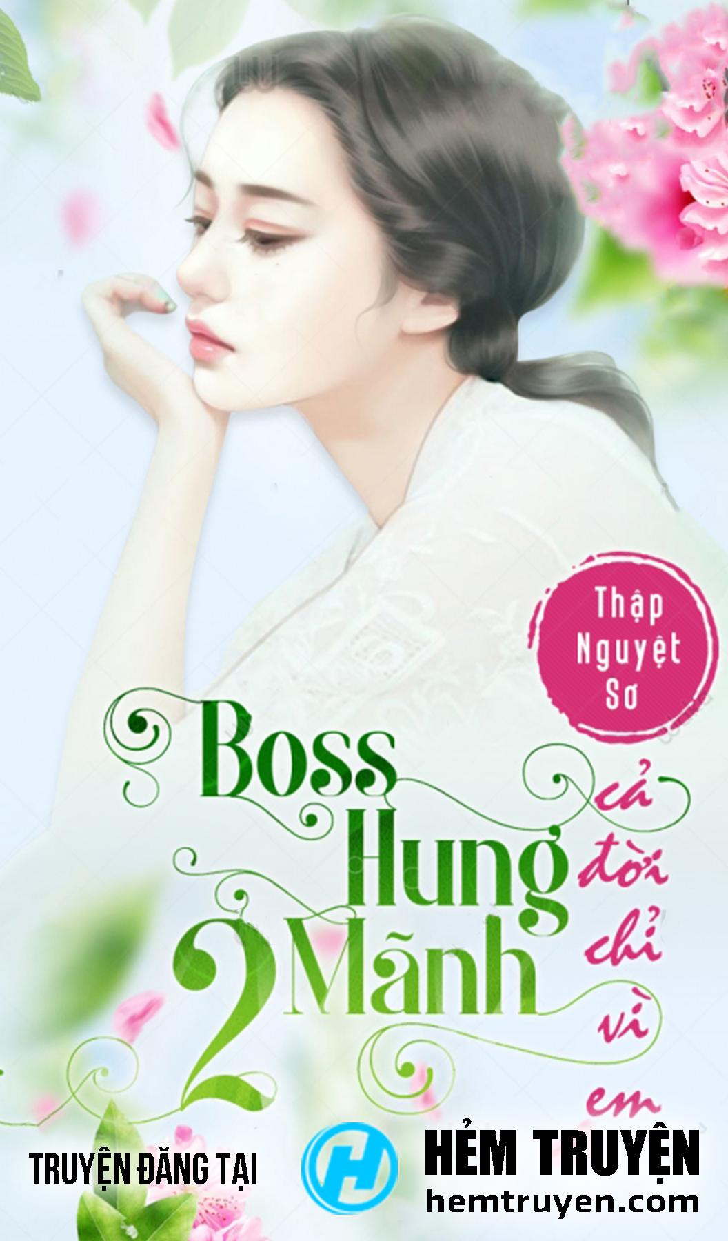 Đọc truyện Boss Hung Mãnh 2: Cả Đời Chỉ Vì Em của Thập Nguyệt Sơ trên HEMTRUYEN.COM