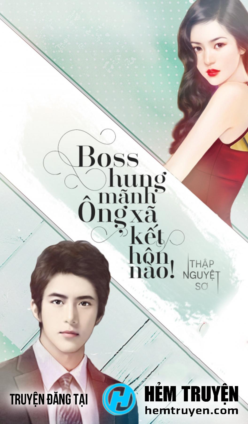 Đọc truyện Boss Hung Mãnh - Ông Xã Kết Hôn Nào của Thập Nguyệt Sơ trên HEMTRUYEN.COM