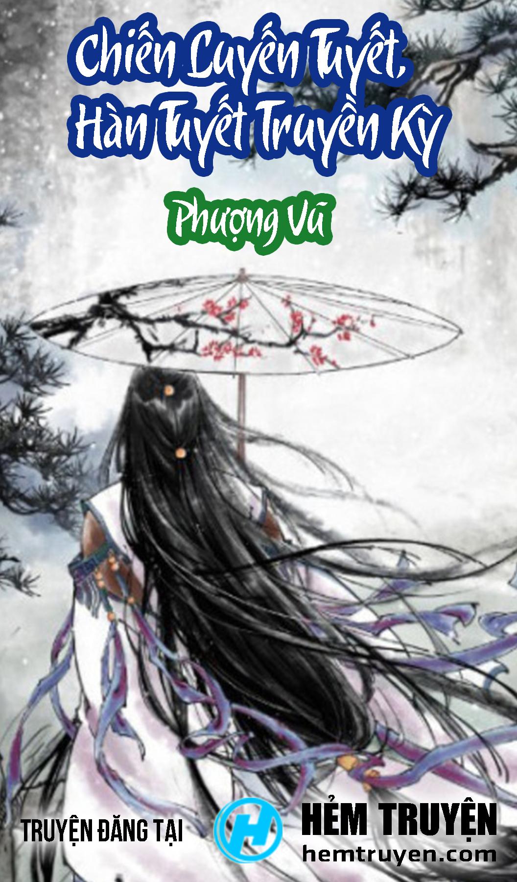 Đọc truyện Chiến Luyến Tuyết, Hàn Tuyết Truyền Kỳ của Phượng Vũ trên HEMTRUYEN.COM