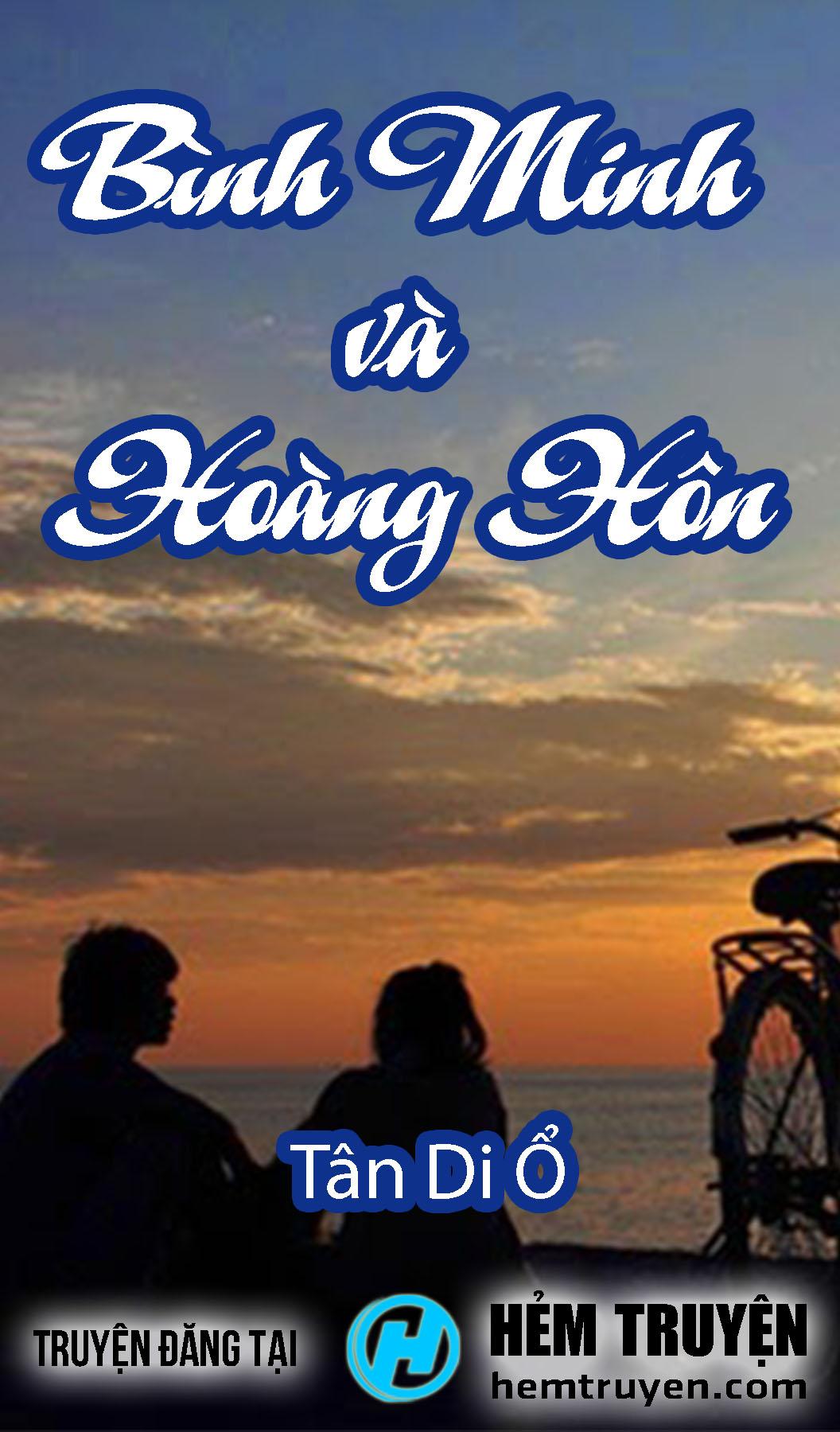 Đọc truyện Bình Minh Và Hoàng Hôn của Tân Di Ổ trên HEMTRUYEN.COM